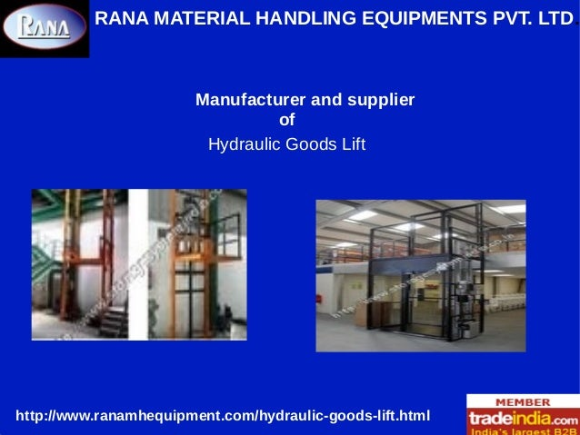 RANA MATERIAL HANDLING EQUIPMENTS PVT. LTD. Manufacturer and supplier of Hydraulic Goods Lift http://www.ranamhequipment.c...
