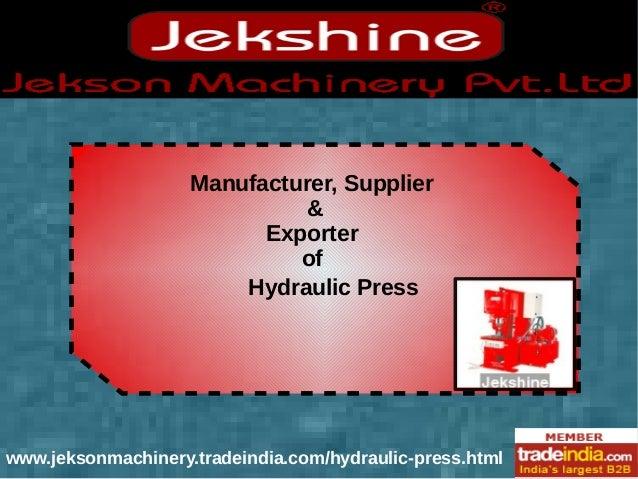 Manufacturer, Supplier & Exporter of Hydraulic Press www.jeksonmachinery.tradeindia.com/hydraulic-press.html