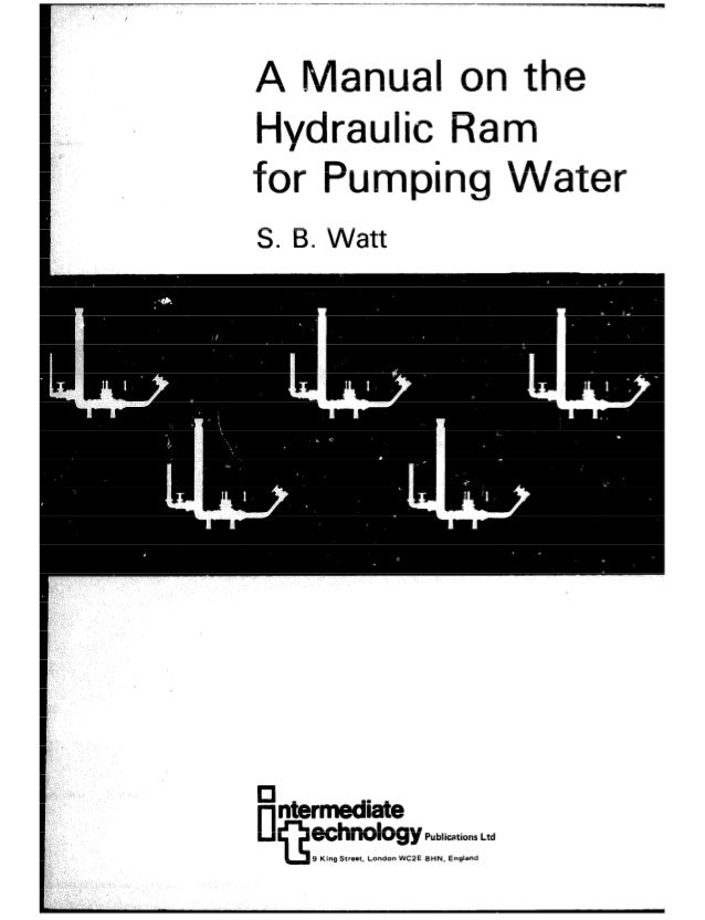 A Manual on the Hydraulic Ram for Pumping VVater; by S. B. Watt