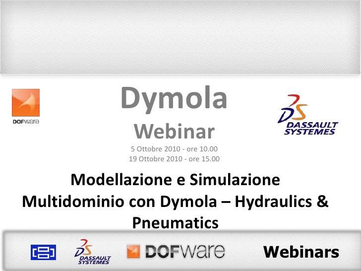 Dymola<br />Webinar<br />5 Ottobre 2010 - ore 10.00<br />19 Ottobre 2010 - ore 15.00<br />Modellazione e Simulazione Multi...