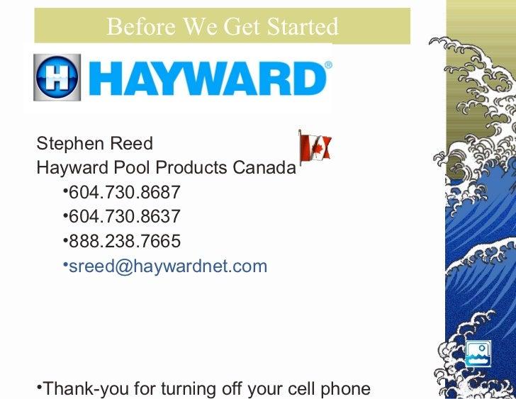 Before We Get Started <ul><li>Stephen Reed </li></ul><ul><li>Hayward Pool Products Canada </li></ul><ul><ul><li>604.730.86...