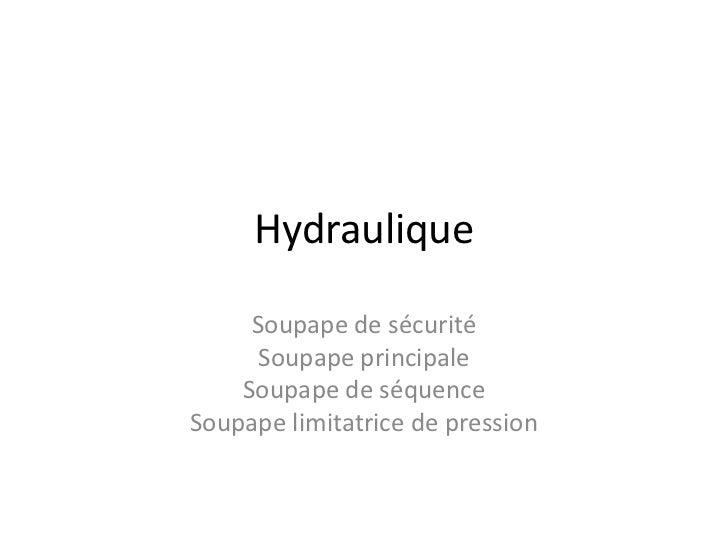 Hydraulique     Soupape de sécurité      Soupape principale    Soupape de séquenceSoupape limitatrice de pression