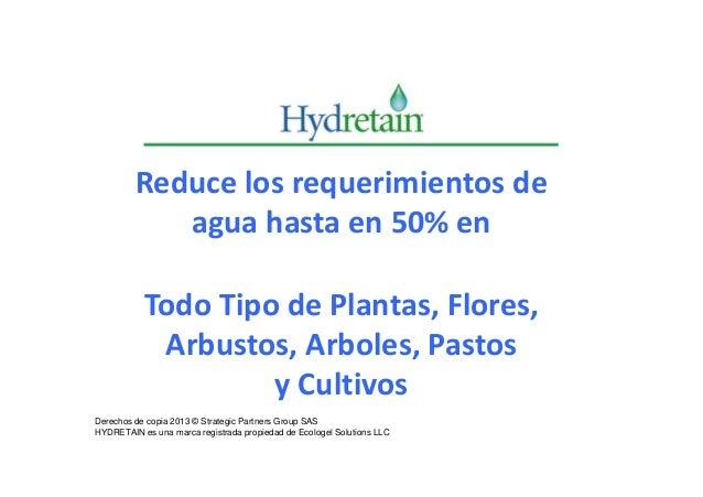 Reduce los requerimientos de            agua hasta en 50% en           Todo Tipo de Plantas, Flores,            Arbustos, ...