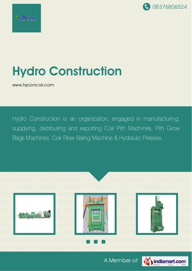 08376806524 A Member of Hydro Construction www.hyconcoir.com Coir Pith Block Machines Coco Pith Grow Bags Machines Fiber B...