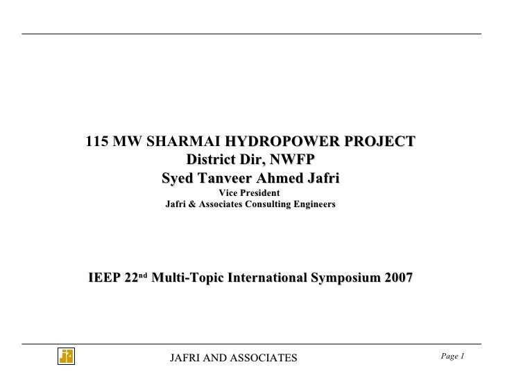 115 MW SHARMAI  HYDROPOWER PROJECT District Dir, NWFP Syed Tanveer Ahmed Jafri Vice President  Jafri & Associates Consulti...