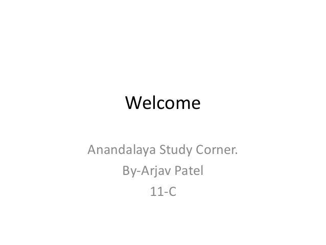 WelcomeAnandalaya Study Corner.     By-Arjav Patel         11-C