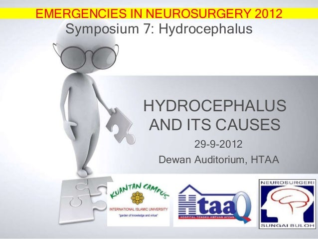 EMERGENCIES IN NEUROSURGERY 2012  Symposium 7: Hydrocephalus  HYDROCEPHALUS AND ITS CAUSES 29-9-2012 Dewan Auditorium, HTA...