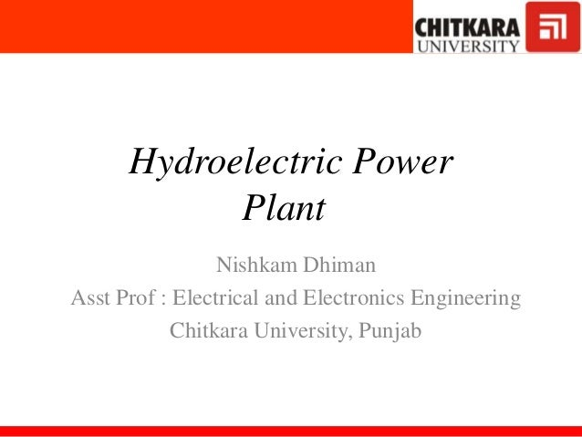 Hydroelectric Power PlantSolar Lounge Nishkam Dhiman Asst Prof : Electrical and Electronics Engineering Chitkara Universit...