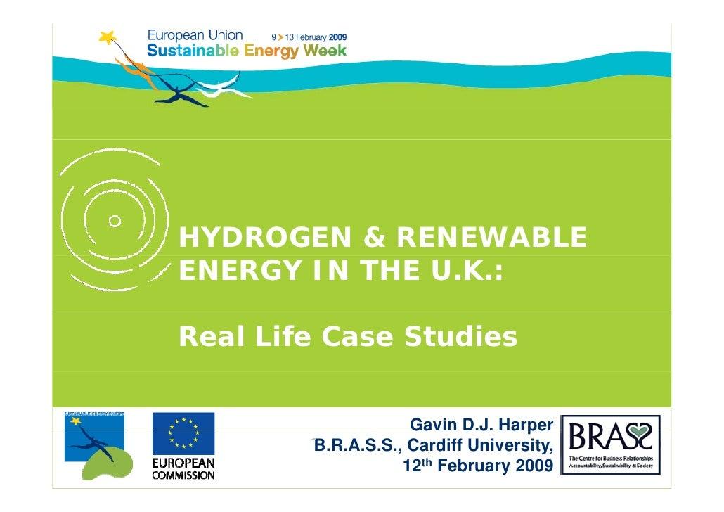 HYDROGEN & RENEWABLE ENERGY IN THE U.K.:  Real Life Case Studies                       Gavin D.J. Harper         B.R.A.S.S...
