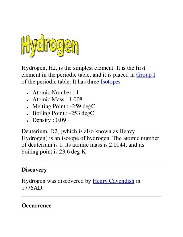 Hydrogen, H2, is the simplest element. It is the first element in the periodic table, and it is placed in Group I of the p...