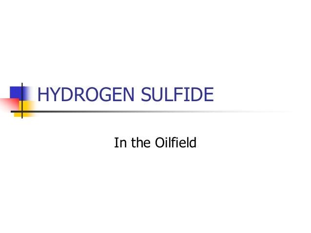 HYDROGEN SULFIDE In the Oilfield