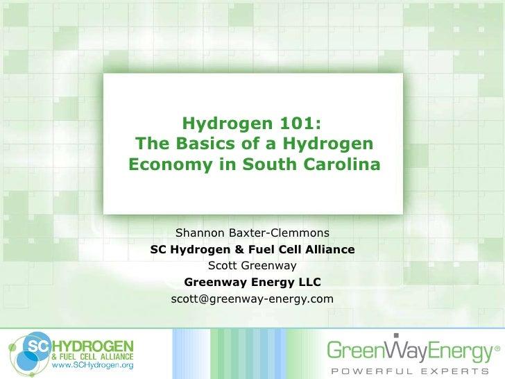 Hydrogen 101:  The Basics of a Hydrogen Economy in South Carolina Shannon Baxter-Clemmons SC Hydrogen & Fuel Cell Alliance...