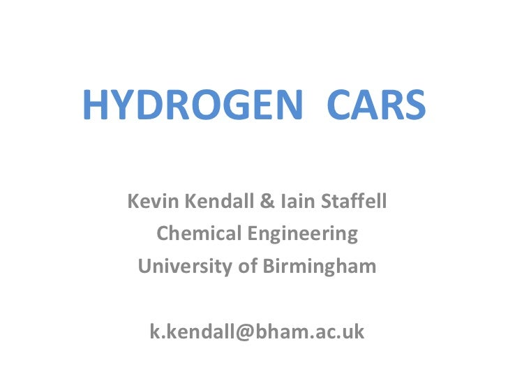 HYDROGEN CARS Kevin Kendall & Iain Staffell    Chemical Engineering  University of Birmingham   k.kendall@bham.ac.uk