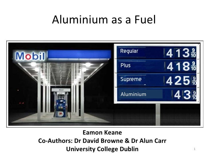 Aluminium as a Fuel Aluminium Eamon Keane Co-Authors: Dr David Browne & Dr Alun Carr University College Dublin