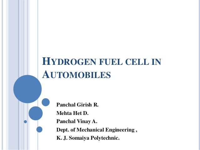HYDROGEN FUEL CELL IN AUTOMOBILES Panchal Girish R. Mehta Het D. Panchal Vinay A. Dept. of Mechanical Engineering , K. J. ...