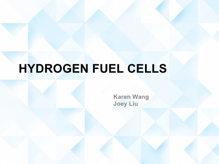 HYDROGEN FUEL CELLS Karen Wang Joey Liu