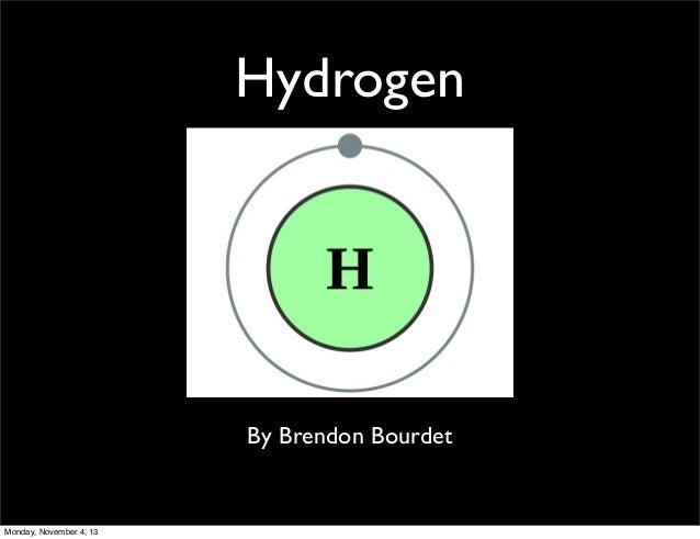 Hydrogen  By Brendon Bourdet  Monday, November 4, 13