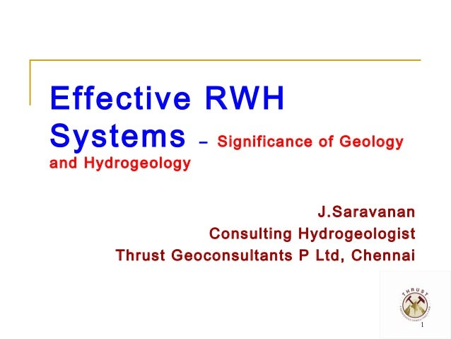 Effective RWH Systems – Significance of Geology and Hydrogeology  J.Saravanan Consulting Hydrogeologist Thrust Geoconsulta...
