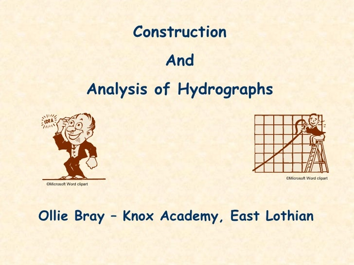 Construction And Analysis of Hydrographs © Microsoft Word clipart © Microsoft Word clipart Ollie Bray – Knox Academy, East...