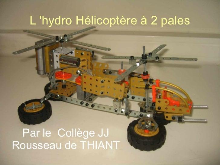 L hydro Hélicoptère à 2 pales Par le Collège JJRousseau de THIANT