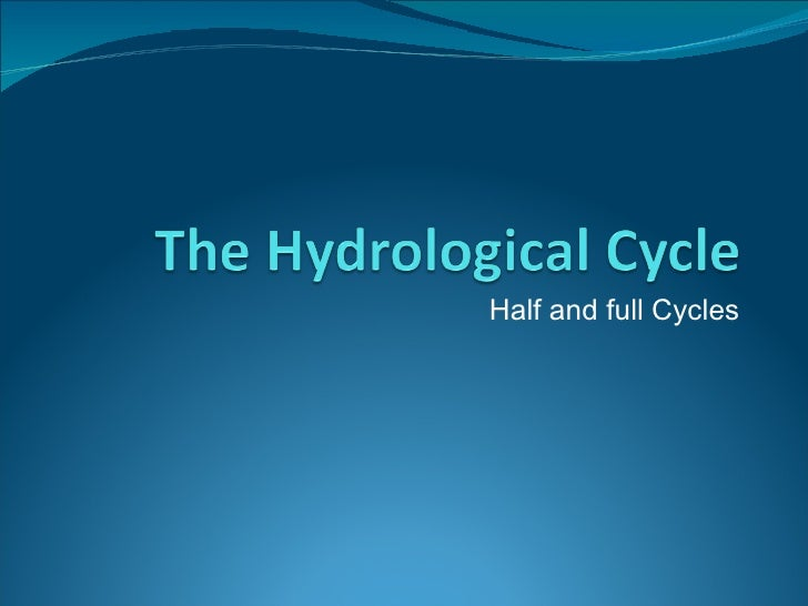 Full and Half Hydrological Cycle