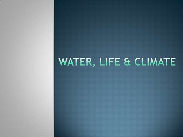 WATER, LIFE & CLIMATE<br />