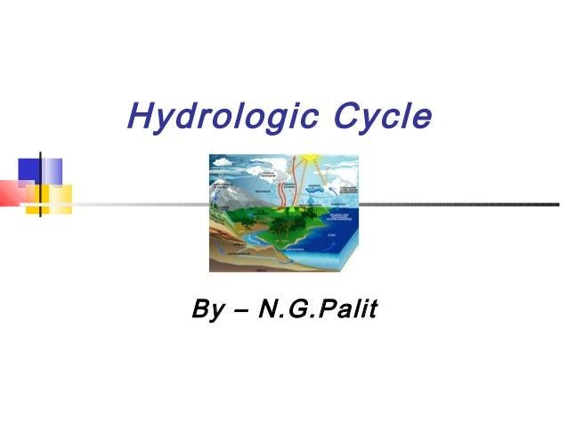 By – N.G.Palit Hydrologic Cycle