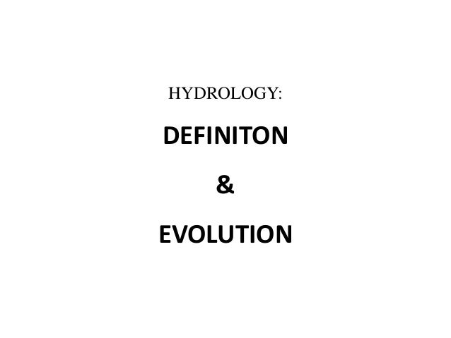 HYDROLOGY: DEFINITON & EVOLUTION