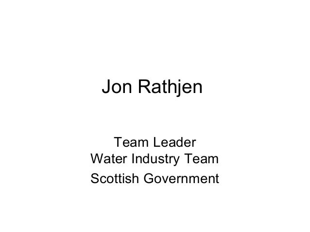 Jon Rathjen   Team LeaderWater Industry TeamScottish Government