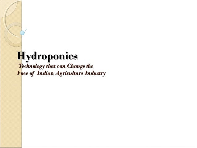 HydroponicsHydroponics Technology that can Change theTechnology that can Change the Face of Indian Agriculture IndustryFac...