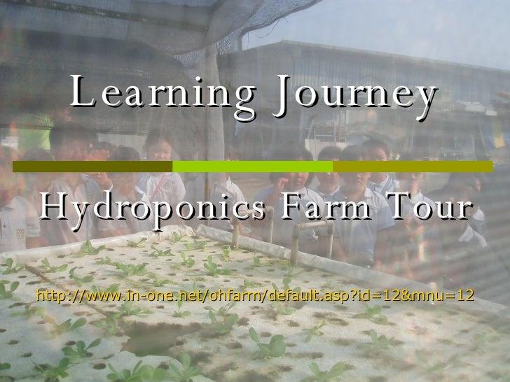 Learning Journey Hydroponics Farm Tour http://www.in-one.net/ohfarm/default.asp?id=12&mnu=12