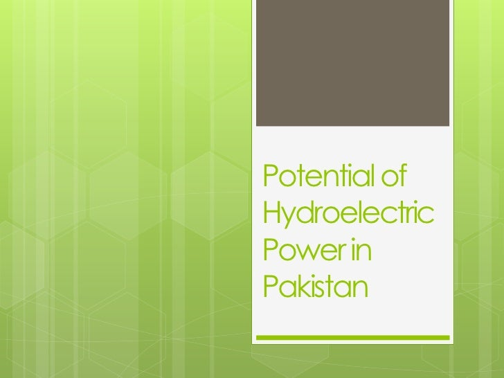 hydroelectric power potential in pakistan India is the 7th largest producer of hydroelectric power in the world as of 30 april 2017, india's installed utility-scale hydroelectric capacity was 44,594 mw, or 135% of its total utility power generation capacity.