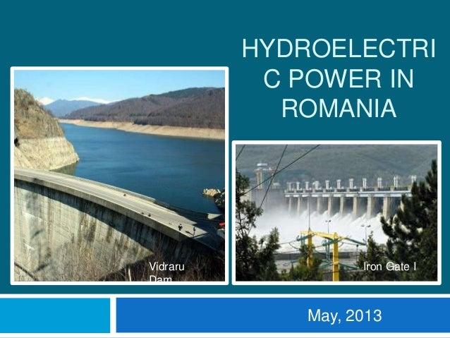 HYDROELECTRI C POWER IN ROMANIA May, 2013 Vidraru Dam Iron Gate I