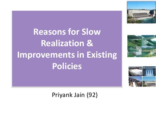 Reasons for Slow     Realization &Improvements in Existing       Policies        Priyank Jain (92)