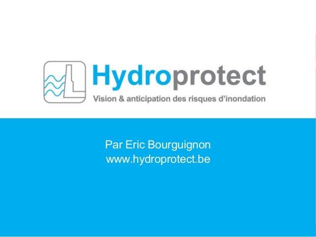 Présentation d'un nouveau produit Par Eric Bourguignon www.hydroprotect.be