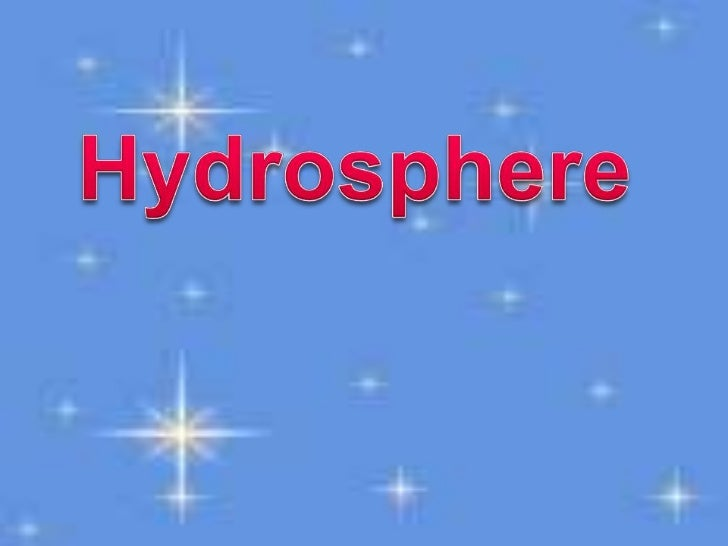 """The hydrosphere is often called the """"water sphere"""" as itincludes all the earths water found in theoceans,        glaciers,..."""