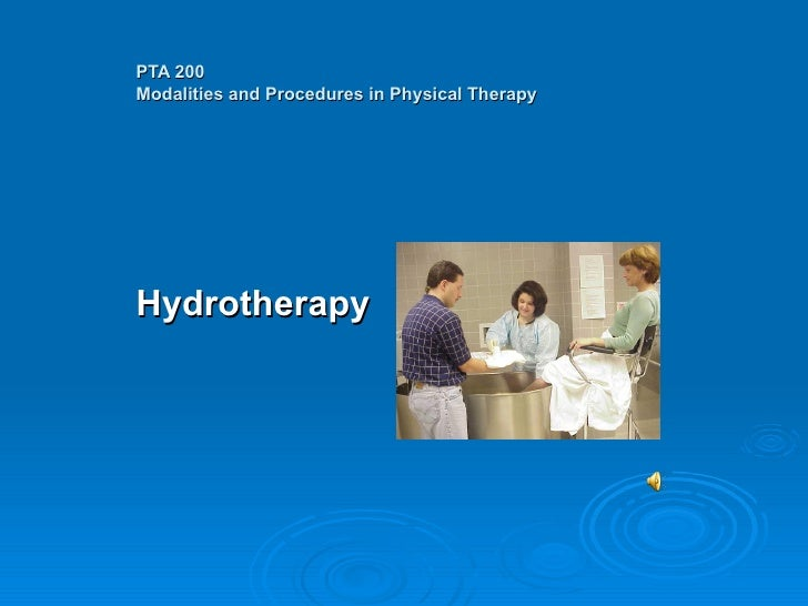 PTA 200 Modalities and Procedures in Physical Therapy Hydrotherapy