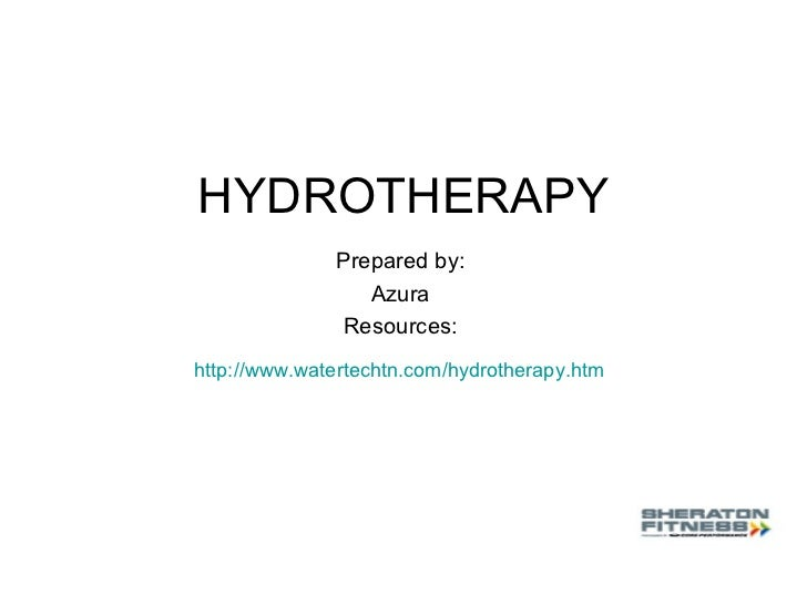 HYDROTHERAPY Prepared by:  Azura  Resources:  http://www.watertechtn.com/hydrotherapy.htm