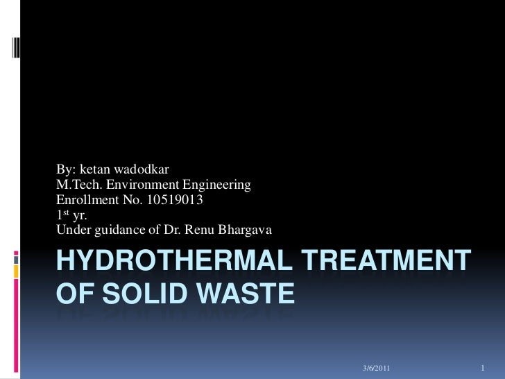 06-03-2011<br />1<br />Hydrothermal Treatment of Solid Waste<br />By: ketan wadodkar<br />M.Tech. Environment Engineering<...