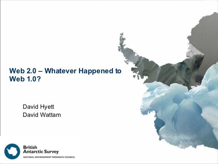 Web 2.0 - Whatever Happened to Web 1.0? David Hyett