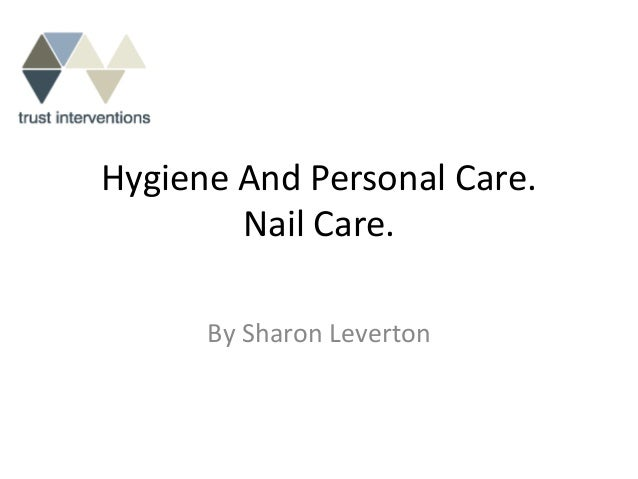 Hygiene And Personal Care.        Nail Care.      By Sharon Leverton