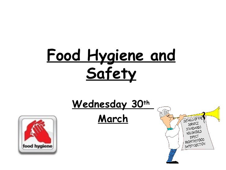 Food Hygiene and Safety Wednesday 30 th   March