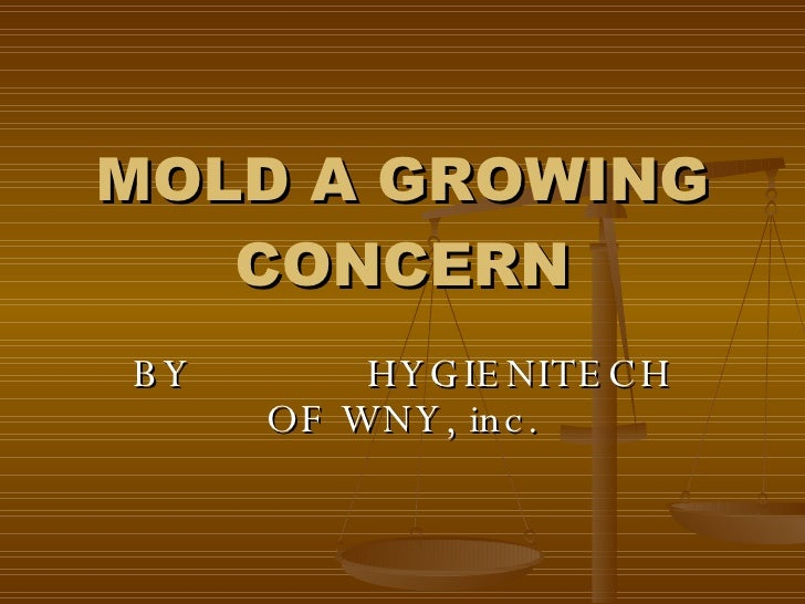 MOLD A GROWING CONCERN BY  HYGIENITECH OF WNY, inc.