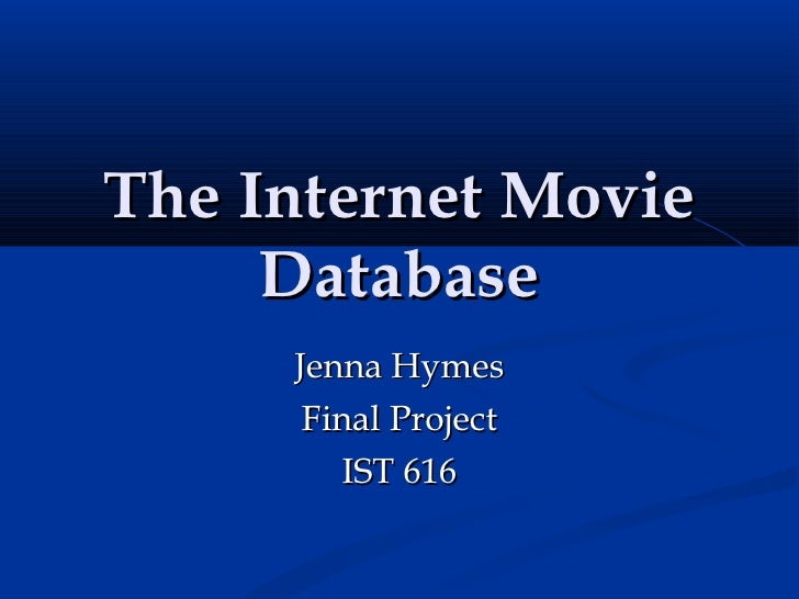 The Internet Movie Database Jenna Hymes Final Project IST 616