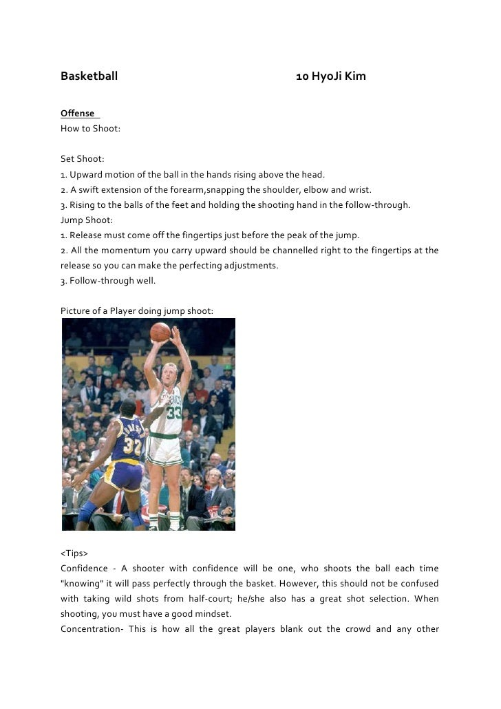 Basketball10 Hyo Ji Kim<br />Offense <br />How to Shoot:<br />Set Shoot:<br />1. Upward motion of the ball in the hands ri...