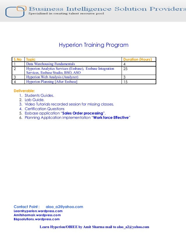 Hyperion Training Program S.No Topic Duration (Hours) 1 Data Warehousing Fundamentals 4 2 Hyperion Analytics Services (Ess...