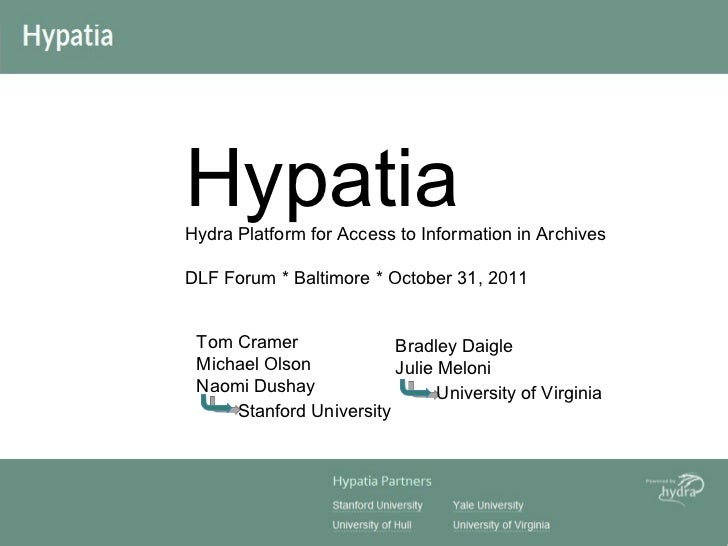 Hypatia Hydra Platform for Access to Information in Archives DLF Forum * Baltimore * October 31, 2011 Stanford University ...