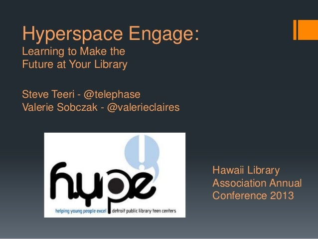 Hyperspace Engage: Learning to Make the Future at Your Library Steve Teeri - @telephase Valerie Sobczak - @valerieclaires ...