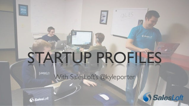 With SalesLoft's @kyleporter STARTUP PROFILES
