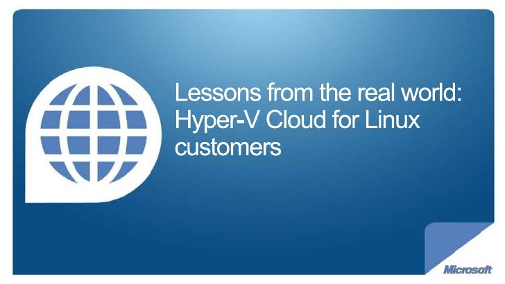 Lessons from the real world: Hyper-V Cloud for Linux customers<br />